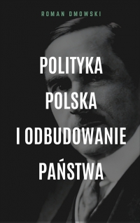 Polityka polska i odbudowanie państwa - Roman Dmowski - ebook