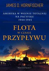 Flota w czasie przypływu. Ameryka w wojnie totalnej na Pacyfiku 1944-1945 - James D. Hornfischer - ebook