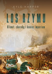 Los Rzymu. Klimat, choroby i koniec imperium - Kyle Harper - ebook