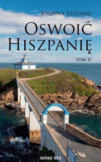 Oswoić Hiszpanię. Tom II - Joanna Lessnau - ebook