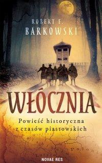 Włócznia. Powieść historyczna z czasów piastowskich - Robert F. Barkowski - ebook