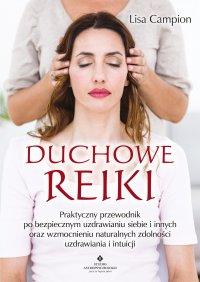 Duchowe Reiki. Praktyczny przewodnik po bezpiecznym uzdrawianiu siebie i innych oraz wzmocnieniu naturalnych zdolności uzdrawiania i intuicji - Lisa Campion - ebook