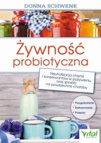 Żywność probiotyczna. Neutralizacja chemii i konserwantów w pożywieniu oraz sposób na powszechne choroby - Donna Schwenk - ebook