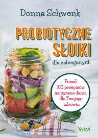 Probiotyczne słoiki dla zabieganych. Ponad 100 przepisów na pyszne dania dla Twojego zdrowia - Donna Schwenk - ebook
