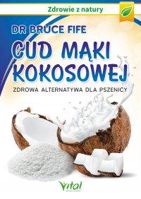 Cud mąki kokosowej. Zdrowa alternatywa dla pszenicy - dr Bruce Fife - ebook