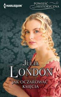 Jak oczarować księcia - Julia London - ebook
