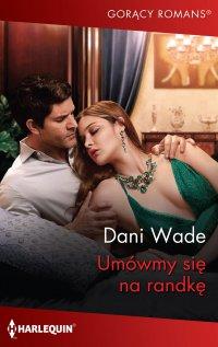 Umówmy się na randkę - Dani Wade - ebook