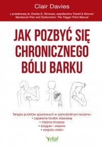 Jak pozbyć się chronicznego bólu barku. Terapia punktów spustowych w samodzielnym leczeniu zapalenia torebki stawowej, ścięgien i stawów oraz zespołu cieśni - Clair Davies - ebook