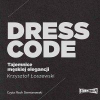 Dress code. Tajemnice męskiej elegancji - Krzysztof Łoszewski - audiobook
