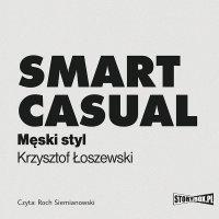 Smart casual. Męski styl - Krzysztof Łoszewski - audiobook