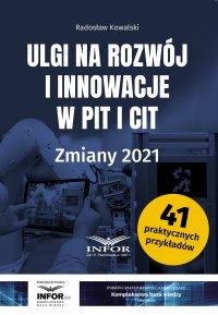 Ulgi na rozwój i innowacje w PIT i CIT. Zmiany 2021 - Radosław Kowalski - ebook