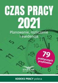 Czas Pracy 2021. Planowanie, rozliczanie i ewidencja - Opracowanie zbiorowe - ebook