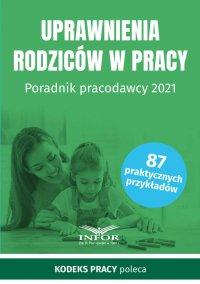 Uprawnienia rodziców w pracy. Poradnik pracodawcy 2021 - Opracowanie zbiorowe - ebook