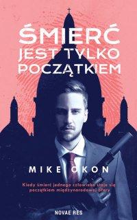 Śmierć jest tylko początkiem - Mike OKON - ebook