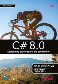 C# 8.0. Kompletny przewodnik dla praktyków. Wydanie VII - Mark Michaelis - ebook