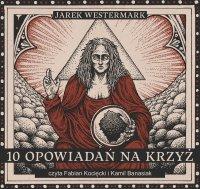 10 opowiadań na krzyż - Jarek Westermark - audiobook