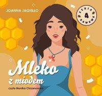 Mleko z miodem - Joanna Jagiełło - audiobook