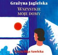 Wszystkie moje domy - Grażyna Jagielska - audiobook
