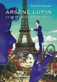 Arsene Lupin – dżentelmen-włamywacz - Maurice Leblanc - ebook