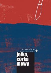 Jolka, córka mewy - Stanisław Goszczurny - ebook