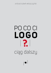 Po co ci logo? Ciąg dalszy - Andrzej-Ludwik Włoszczyński - ebook