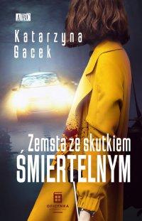 Zemsta ze skutkiem śmiertelnym - Katarzyna Gacek - ebook