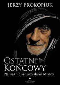 Ostatni końcowy. Najważniejsze przesłania Mistrza - Jerzy Prokopiuk - ebook