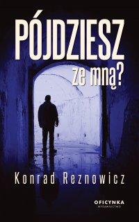 Pójdziesz ze mną? - Konrad Reznowicz - ebook