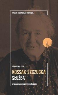 Zofia Kossak-Szczucka. Służba - Dariusz Kulesza - ebook