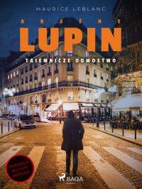 Arsène Lupin. Tajemnicze domostwo - Maurice Leblanc - ebook
