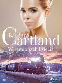 W ramionach księcia - Ponadczasowe historie miłosne Barbary Cartland - Barbara Cartland - ebook