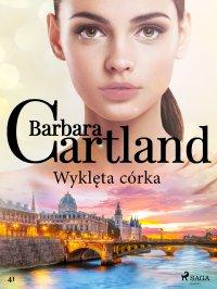 Wyklęta córka - Ponadczasowe historie miłosne Barbary Cartland - Barbara Cartland - ebook