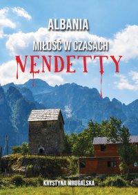 Albania – miłość w czasach vendetty - Krystyna Mrugalska - ebook