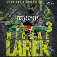 Zabójcze opowieści 3. Fetyszysta - Michał Larek - audiobook