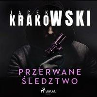 Przerwane śledztwo - Jacek Krakowski - audiobook