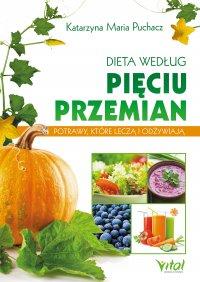 Dieta według Pięciu Przemian. Potrawy, które leczą i odżywiają - Katarzyna Maria Puchacz - ebook