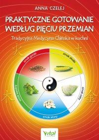 Praktyczne gotowanie według Pięciu Przemian - Anna Czelej - ebook