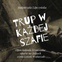 Trup w każdej szafie - Małgorzata Lipczyńska - audiobook