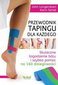 Przewodnik tapingu dla każdego. Skuteczne łagodzenie bólu i szybka pomoc na 160 dolegliwości - John Langendoen - ebook