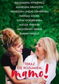 Teraz cię rozumiem, mamo! - Magdalena Witkiewicz - ebook