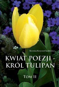 Kwiat poezji - król tulipan - Krystian Krzysztof Jankiewicz - ebook