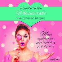 Właśnie tak! - Anna Szafrańska - audiobook