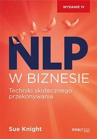 NLP w biznesie. Techniki skutecznego przekonywania. Wydanie IV - Sue Knight - ebook