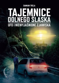 Tajemnice Dolnego Śląska UFO i niewyjaśnione zjawiska - Damian Trela - audiobook