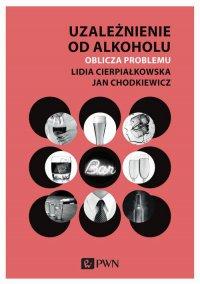 Uzależnienie od alkoholu. Oblicza problemu - Lidia Cierpiałkowska - ebook