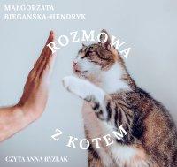Rozmowa z kotem - Małgorzata Biegańska-Hendryk - audiobook