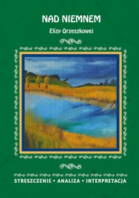 Nad Niemnem Elizy Orzeszkowej. Streszczenie, analiza, interpretacja - Elżbieta Bator - ebook