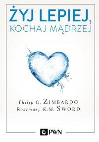 Żyj lepiej, kochaj mądrzej - Philip Zimbardo - ebook
