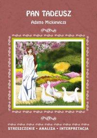 Pan Tadeusz Adama Mickiewicza. Streszczenie, analiza, interpretacja - Ilona Kulik - ebook