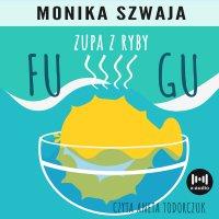 Zupa z ryby fugu - Monika Szwaja - audiobook